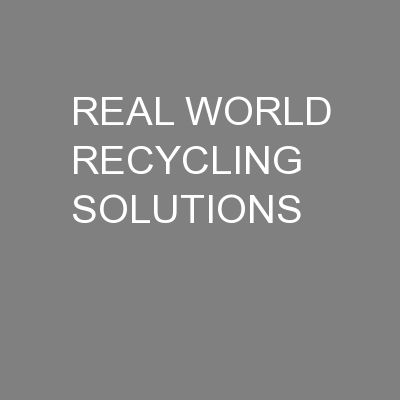 REAL WORLD RECYCLING SOLUTIONS PowerPoint PPT Presentation