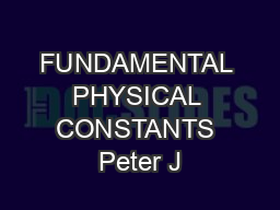 FUNDAMENTAL PHYSICAL CONSTANTS Peter J
