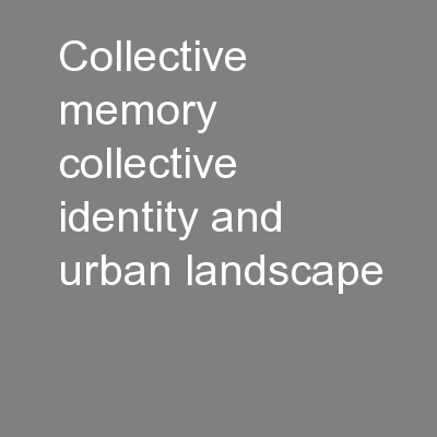 Collective memory, collective identity and urban landscape: PowerPoint Presentation, PPT - DocSlides