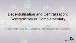 Decentralisation and Centralisation: Contradictory or Compl PowerPoint PPT Presentation