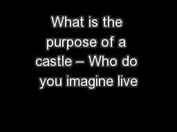 What is the purpose of a castle – Who do you imagine live