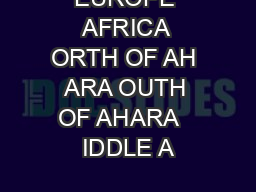 EUROPE AFRICA ORTH OF AH ARA OUTH OF AHARA   IDDLE A PDF document - DocSlides