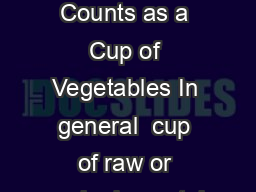 What Counts as a Cup of Vegetables In general  cup of raw or cooked vegetab PDF document - DocSlides