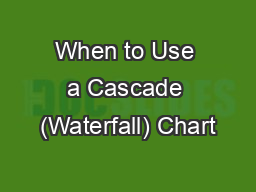 When to Use a Cascade (Waterfall) Chart