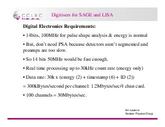 Ian Lazarus Nuclear Physics Group Digitisers for SAGE and LISA Digitisers for SAGE and LISA Digital Electronics Requirements  bits MHz for pulse shape analysis  energy is normal  But dont need PSA be