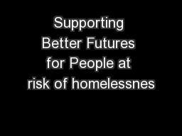 Supporting Better Futures for People at risk of homelessnes PowerPoint PPT Presentation