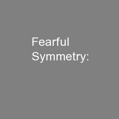 Fearful Symmetry: