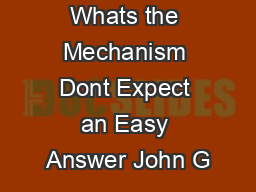 Yes But Whats the Mechanism Dont Expect an Easy Answer John G PDF document - DocSlides
