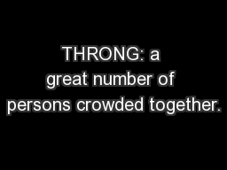 THRONG: a great number of persons crowded together.