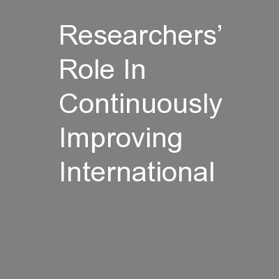 Researchers' Role In Continuously Improving International PowerPoint Presentation, PPT - DocSlides