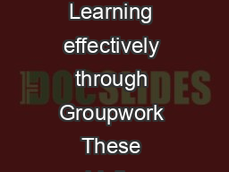 Communicating and Learning in Engineering Online Resources Learning effectively through Groupwork These guidelines provide an overview of three main aspects of groupwork