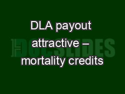 DLA payout attractive – mortality credits