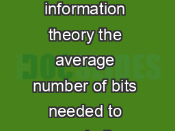 Huffman Coding Entropy log symbol bits symbol bits  From information theory the average number of bits needed to encode the symbols in a source S is always bounded by the entropy of S
