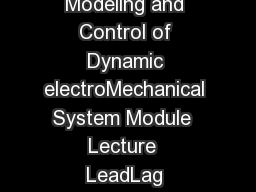 NPTEL  Mechanical Engineering  Modeling and Control of Dynamic electroMechanical System Module  Lecture  LeadLag Compensator and Notch Filter Bi h kh Bh tt h r