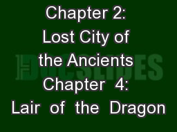 Chapter 2: Lost City of the Ancients Chapter  4: Lair  of  the  Dragon PowerPoint PPT Presentation