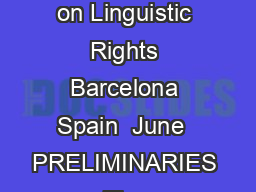UNIVERSAL DECLARATION ON LINGUISTIC RIGHTS World Conference on Linguistic Rights Barcelona Spain  June  PRELIMINARIES The institutions and nongovernmental organizations signatories to the present Uni