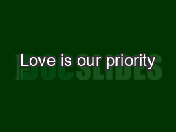 Love is our priority PowerPoint PPT Presentation