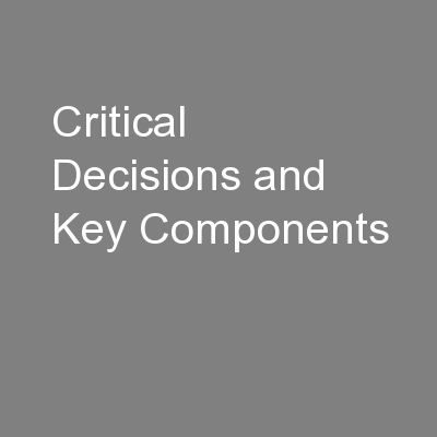 Critical Decisions and Key Components