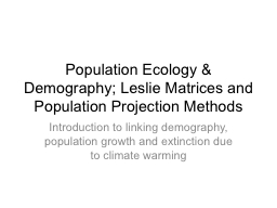 Population Ecology & Demography; Leslie Matrices and Po