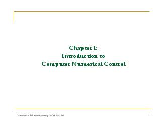 Computer Numerical Control CNC Learning objectives Learning objectives CNC Overview Flow of CNC Processing CNC Concepts  Computer Numerical Control CNC Intro C t N i l C t l CNC Intro ompu er umer c