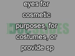 color of one's eyes for cosmetic purposes, for costumes, or provide sp