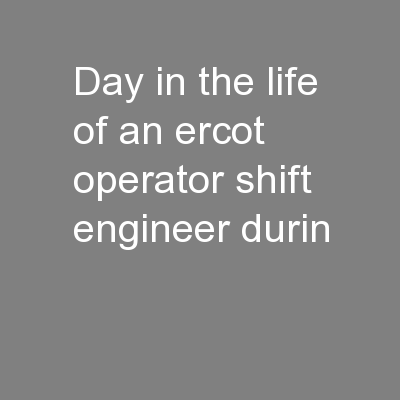 Day in the life of an ERCOT Operator / Shift Engineer durin