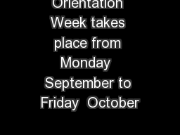 Orientation Week takes place from Monday  September to Friday  October