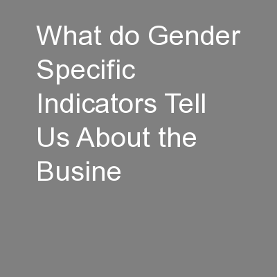 What do Gender Specific Indicators Tell Us About the Busine