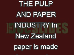 IVForestryCPulp and Paper THE PULP AND PAPER INDUSTRY In New Zealand paper is made from wood us ing the Kraft process