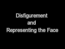 Disfigurement and Representing the Face PowerPoint PPT Presentation