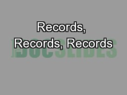 Records, Records, Records PowerPoint PPT Presentation
