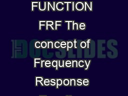 Frequency Response Function FRF Dr Michael Sek  FREQUENCY RESPONSE FUNCTION FRF The concept of Frequency Response Function Figure  is at the foundation of modern experimental system analysis PowerPoint PPT Presentation