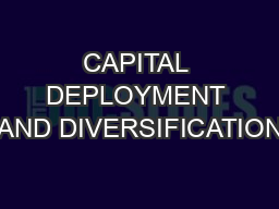 CAPITAL DEPLOYMENT AND DIVERSIFICATION