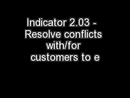 Indicator 2.03 -  Resolve conflicts with/for customers to e PowerPoint PPT Presentation