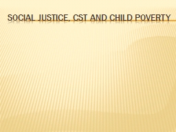 SOCIAL JUSTICE, CST AND CHILD POVERTY