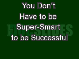You Don't Have to be Super-Smart to be Successful
