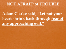 NOT AFRAID of TROUBLE