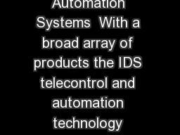 Telecontrol and Automation Systems  With a broad array of products the IDS telecontrol and automation technology meets all demands