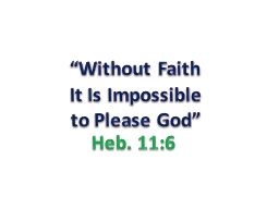 """""""Without Faith It Is Impossible to Please God"""""""