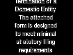 Form General Information Certificate of Termination of a Domestic Entity The attached form is designed to meet minimal st atutory filing requirements pursuant to the relevant code provisions