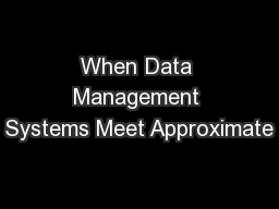 When Data Management Systems Meet Approximate