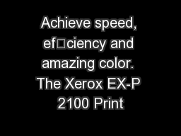 Achieve speed, efciency and amazing color. The Xerox EX-P 2100 Print