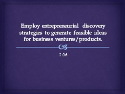 Employ entrepreneurial discovery strategies to generate fea