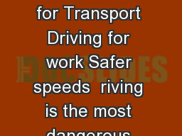 Produced with the support of The Department for Transport Driving for work Safer speeds  riving is the most dangerous work activity that most people do PowerPoint PPT Presentation