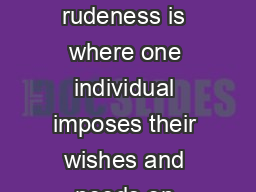 RUDENESS IN MODERN SOCIETY A definition of rudeness is where one individual imposes their wishes and needs on another individual without consideration