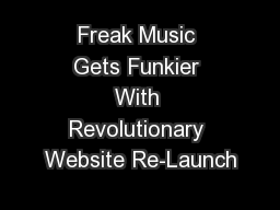 Freak Music Gets Funkier With Revolutionary Website Re-Launch