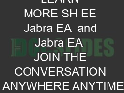 LEARN MORE SH EE Jabra EA  and Jabra EA  JOIN THE CONVERSATION  ANYWHERE ANYTIME
