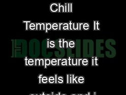 What is Wind Chill Temperature It is the temperature it feels like outside and i PDF document - DocSlides