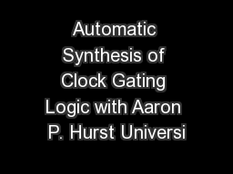 Automatic Synthesis of Clock Gating Logic with Aaron P. Hurst Universi