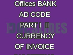 Shippers Name Consignees Name Date IE CODE NO  DIGIT In case of Multiple Offices BANK AD CODE  PART I  II  CURRENCY OF INVOICE  INCOTERMS  F O B  C  F  C  I  C I F  NATURE OF PAYMENT   D P  D A  A P